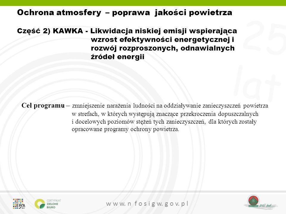 25 lat w w w. n f o s i g w. g o v. p l Ochrona atmosfery – poprawa jakości powietrza Część 2) KAWKA - Likwidacja niskiej emisji wspierająca wzrost ef