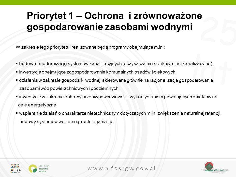 25 lat w w w. n f o s i g w. g o v. p l Priorytet 1 – Ochrona i zrównoważone gospodarowanie zasobami wodnymi W zakresie tego priorytetu realizowane bę
