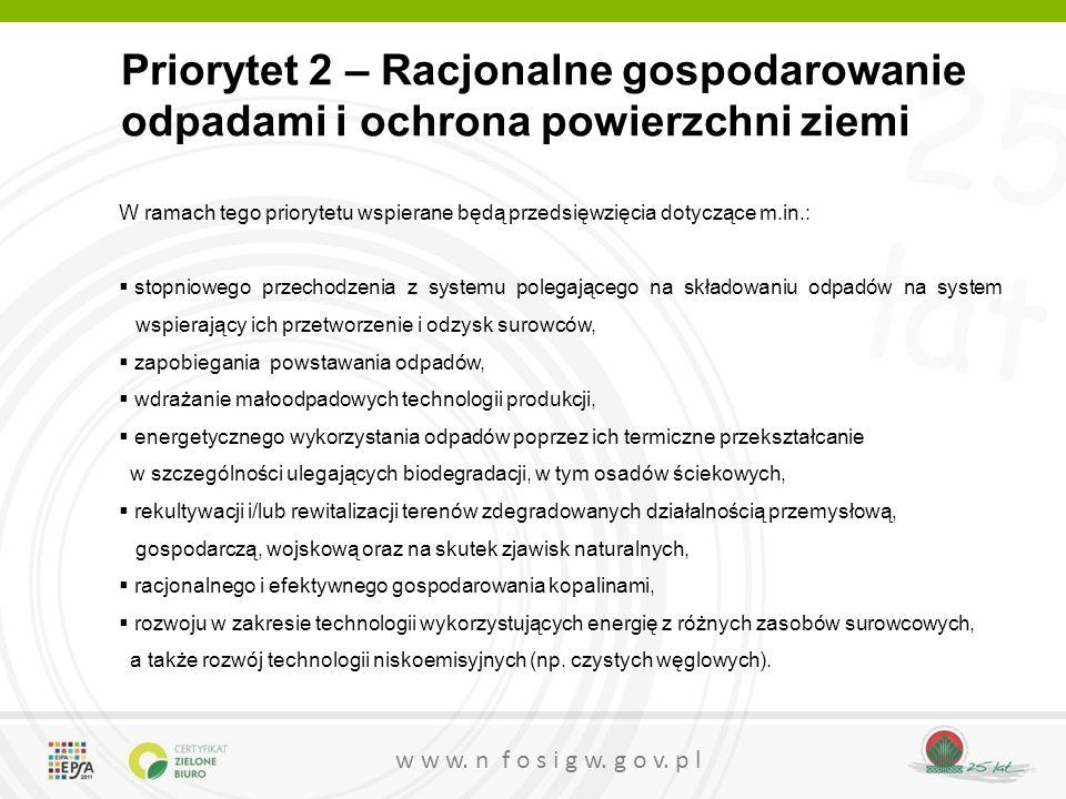 25 lat w w w. n f o s i g w. g o v. p l Priorytet 2 – Racjonalne gospodarowanie odpadami i ochrona powierzchni ziemi W ramach tego priorytetu wspieran