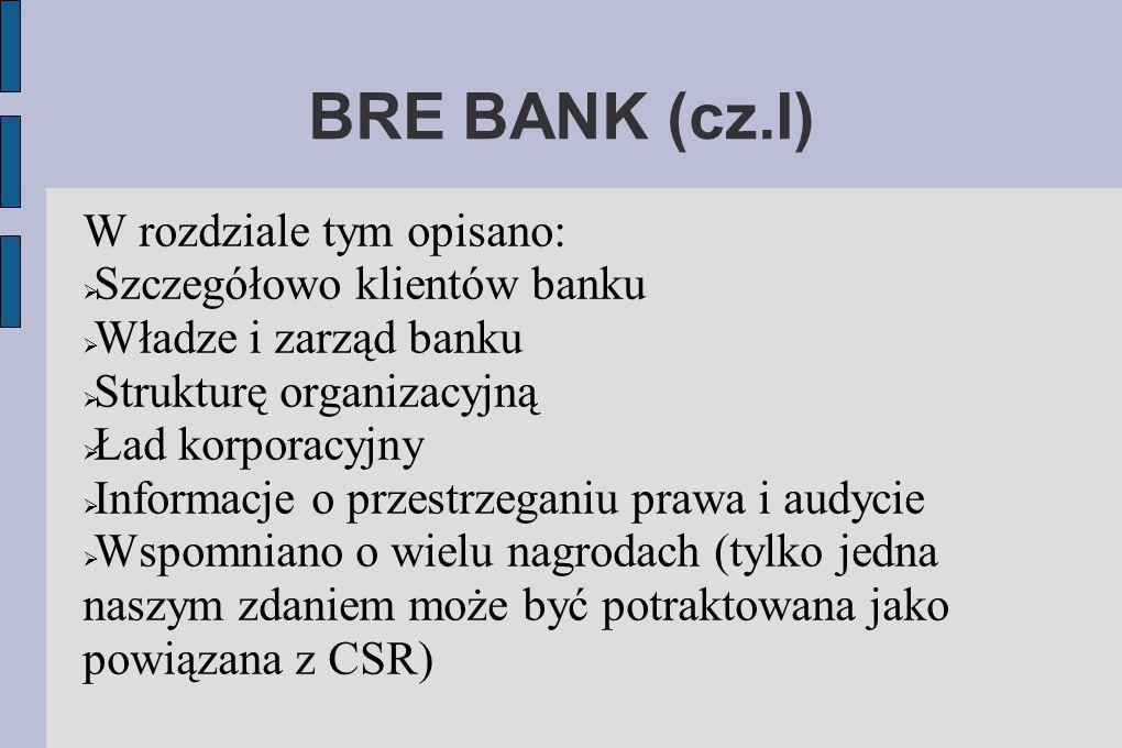 BRE BANK (cz.I) W rozdziale tym opisano:  Szczegółowo klientów banku  Władze i zarząd banku  Strukturę organizacyjną  Ład korporacyjny  Informacj