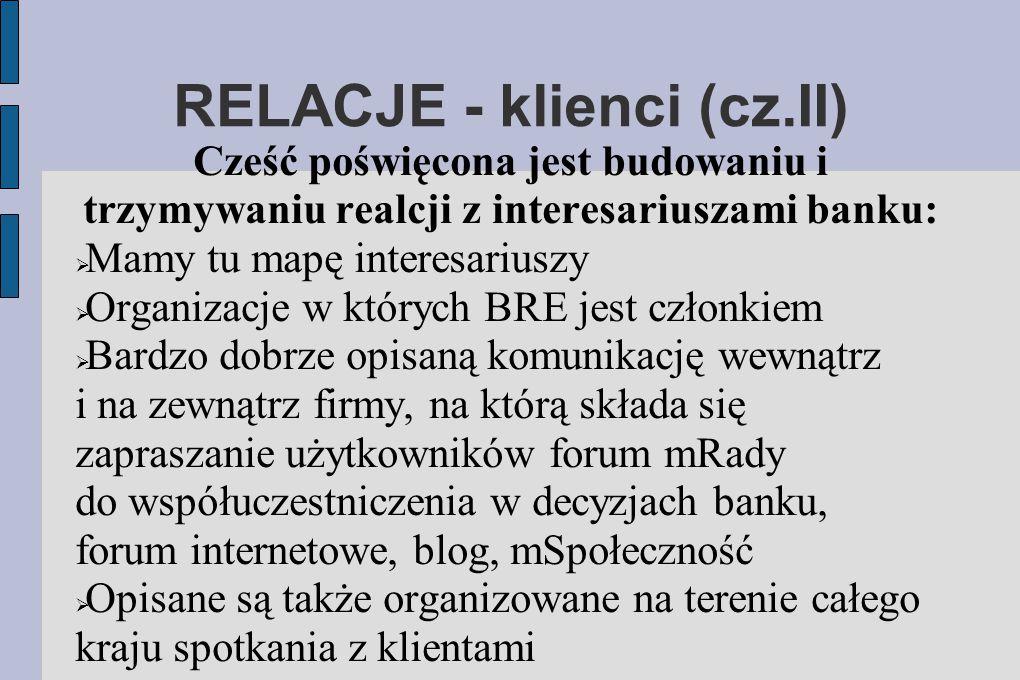 RELACJE - klienci (cz.II) Cześć poświęcona jest budowaniu i trzymywaniu realcji z interesariuszami banku:  Mamy tu mapę interesariuszy  Organizacje