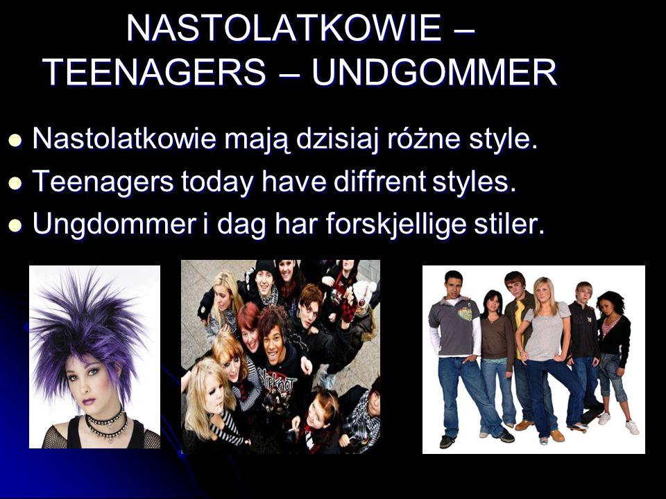NASTOLATKOWIE – TEENAGERS – UNDGOMMER Nastolatkowie mają dzisiaj różne style. Nastolatkowie mają dzisiaj różne style. Teenagers today have diffrent st