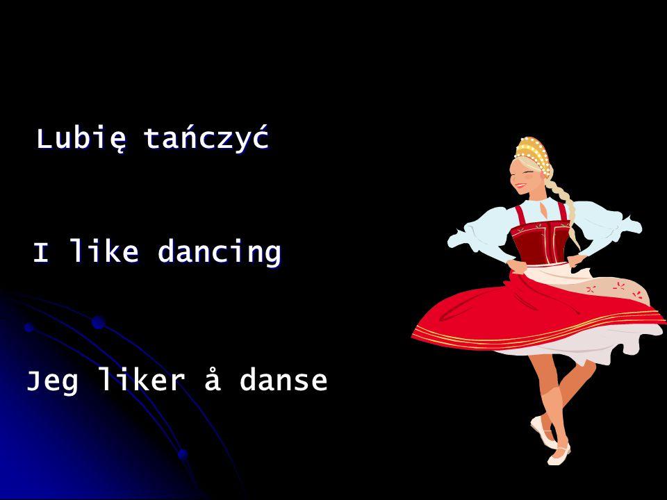 Lubię tańczyć Lubię tańczyć I like dancing Jeg liker å danse