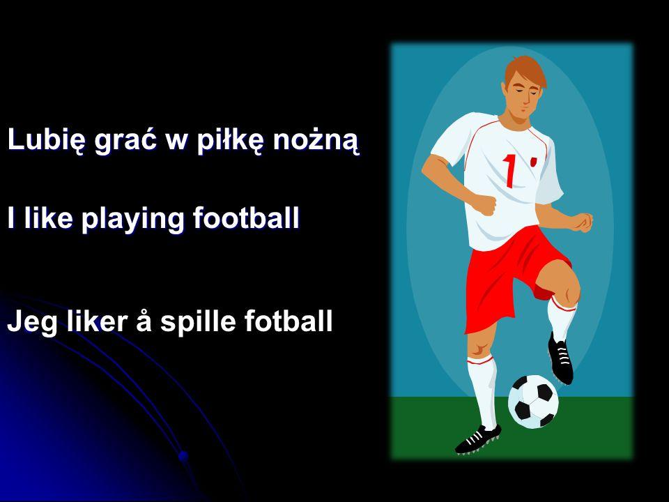 Lubię grać w piłkę nożną I like playing football Jeg liker å spille fotball