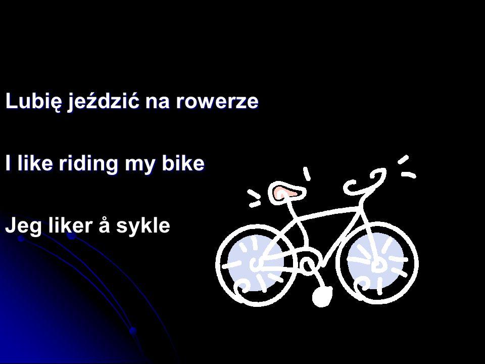 Lubię jeździć na rowerze I like riding my bike Jeg liker å sykle