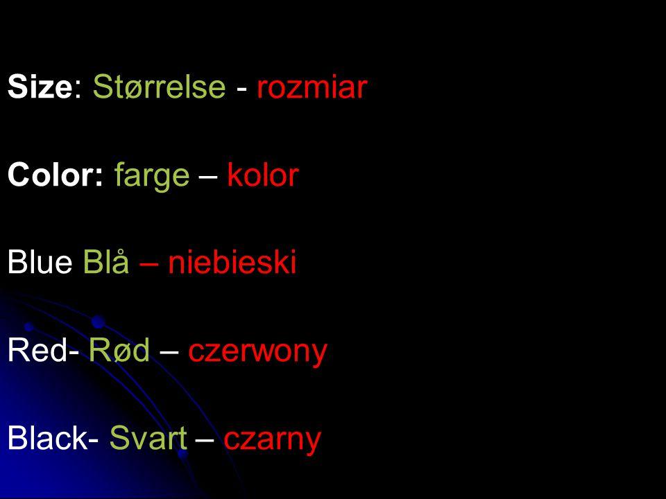 Size: Størrelse - rozmiar Color: farge – kolor Blue Blå – niebieski Red- Rød – czerwony Black- Svart – czarny