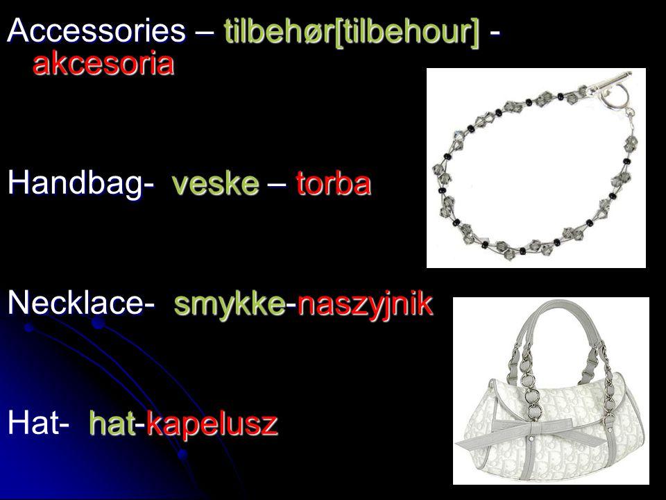 Accessories – tilbehør[tilbehour] - akcesoria Handbag- veske – torba Necklace- smykke-naszyjnik Hat- hat-kapelusz