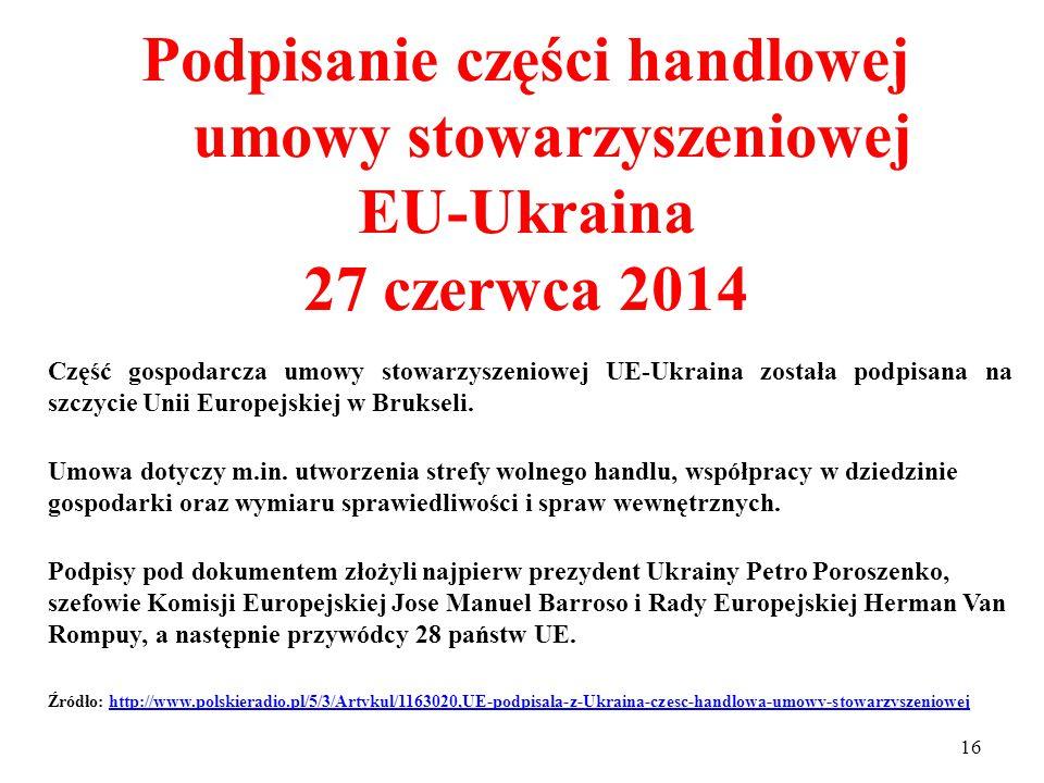15 Podpisanie politycznej umowy stowarzyszeniowej EU-Ukraina – 21 marca 2014 Przywódcy UE podpisali akt końcowy, zawierający zastrzeżenie, że na razie obowiązywać mają tylko określone części porozumienia.