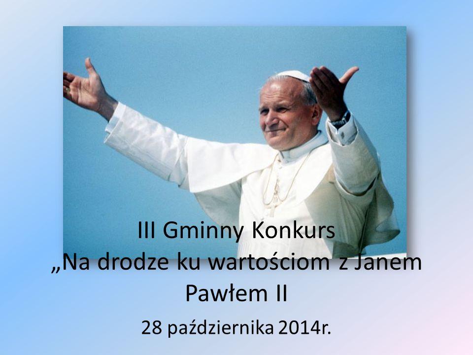 """III Gminny Konkurs """"Na drodze ku wartościom z Janem Pawłem II 28 października 2014r."""