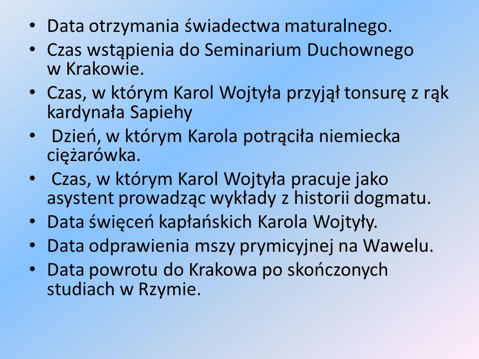 Data otrzymania świadectwa maturalnego. Czas wstąpienia do Seminarium Duchownego w Krakowie.
