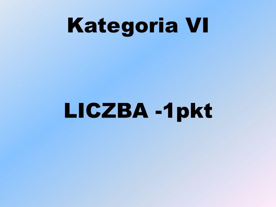 Kategoria VI LICZBA -1pkt