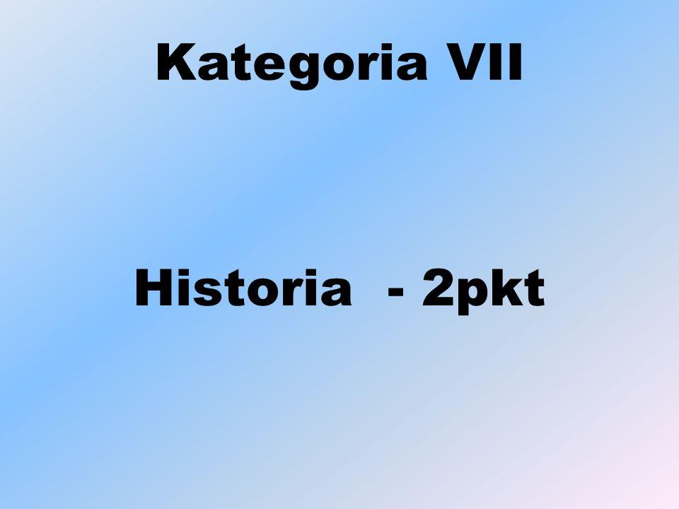 Kategoria VII Historia - 2pkt