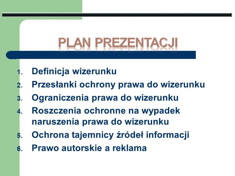 1. Definicja wizerunku 2. Przesłanki ochrony prawa do wizerunku 3. Ograniczenia prawa do wizerunku 4. Roszczenia ochronne na wypadek naruszenia prawa