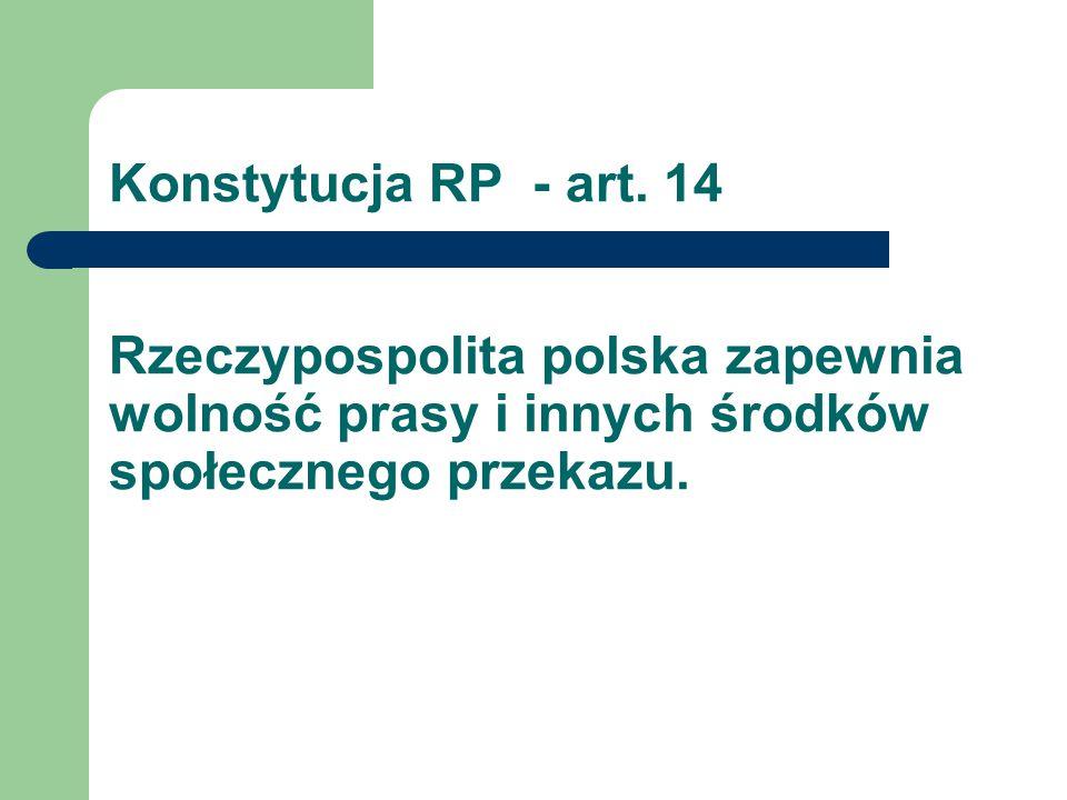 Konstytucja RP - art. 14 Rzeczypospolita polska zapewnia wolność prasy i innych środków społecznego przekazu.