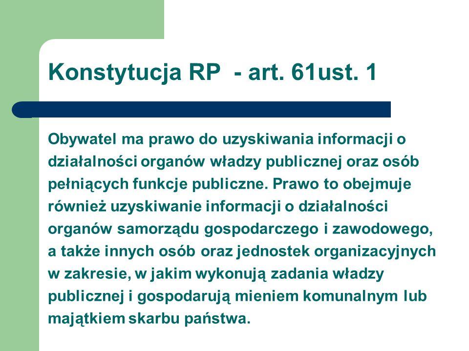 Obywatel ma prawo do uzyskiwania informacji o działalności organów władzy publicznej oraz osób pełniących funkcje publiczne. Prawo to obejmuje również
