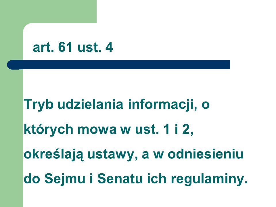 Tryb udzielania informacji, o których mowa w ust. 1 i 2, określają ustawy, a w odniesieniu do Sejmu i Senatu ich regulaminy. art. 61 ust. 4