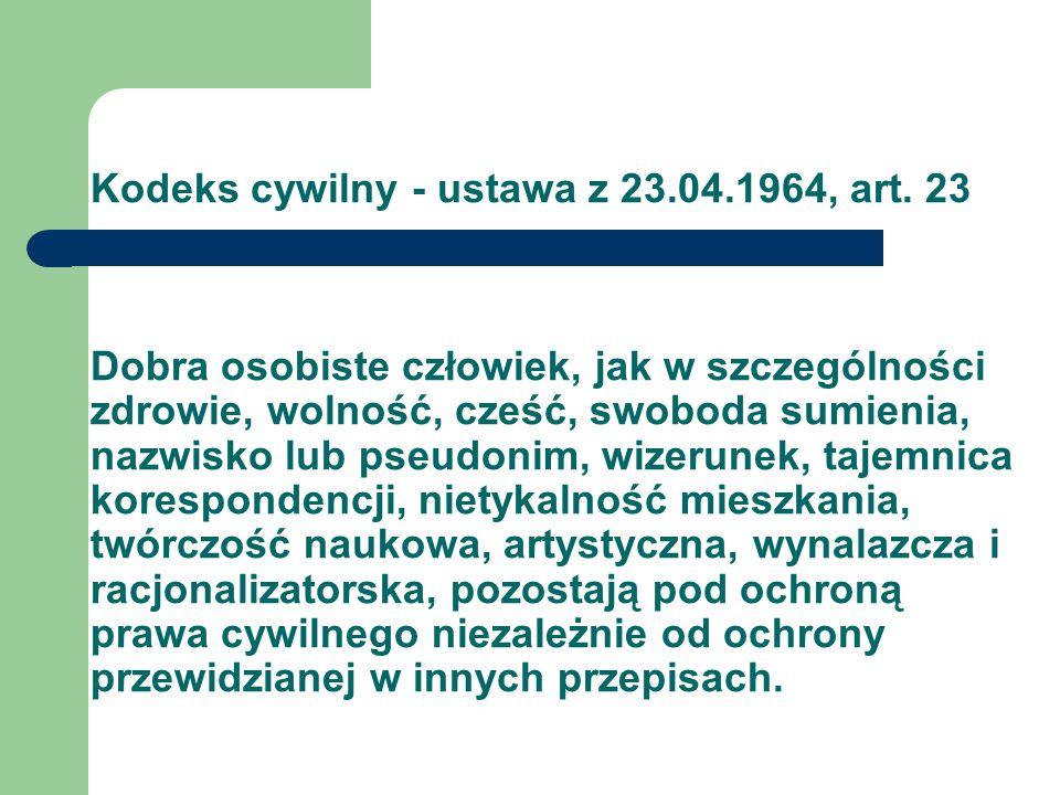 Kodeks cywilny - ustawa z 23.04.1964, art. 23 Dobra osobiste człowiek, jak w szczególności zdrowie, wolność, cześć, swoboda sumienia, nazwisko lub pse