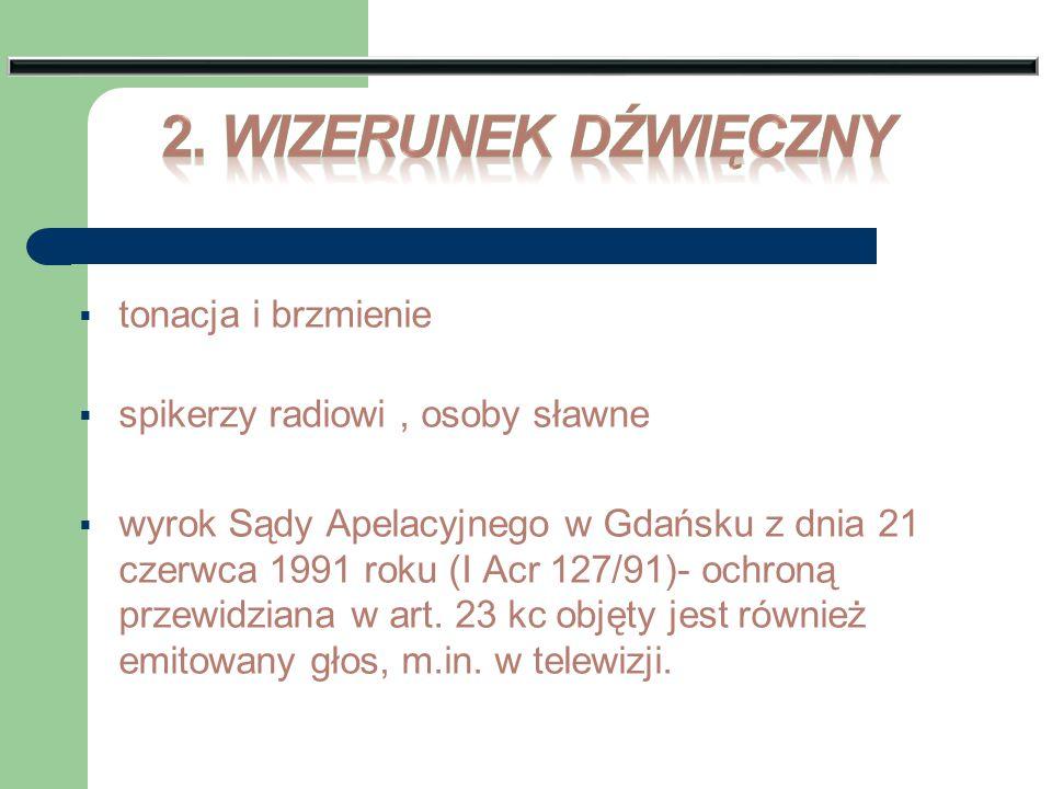  tonacja i brzmienie  spikerzy radiowi, osoby sławne  wyrok Sądy Apelacyjnego w Gdańsku z dnia 21 czerwca 1991 roku (I Acr 127/91)- ochroną przewid