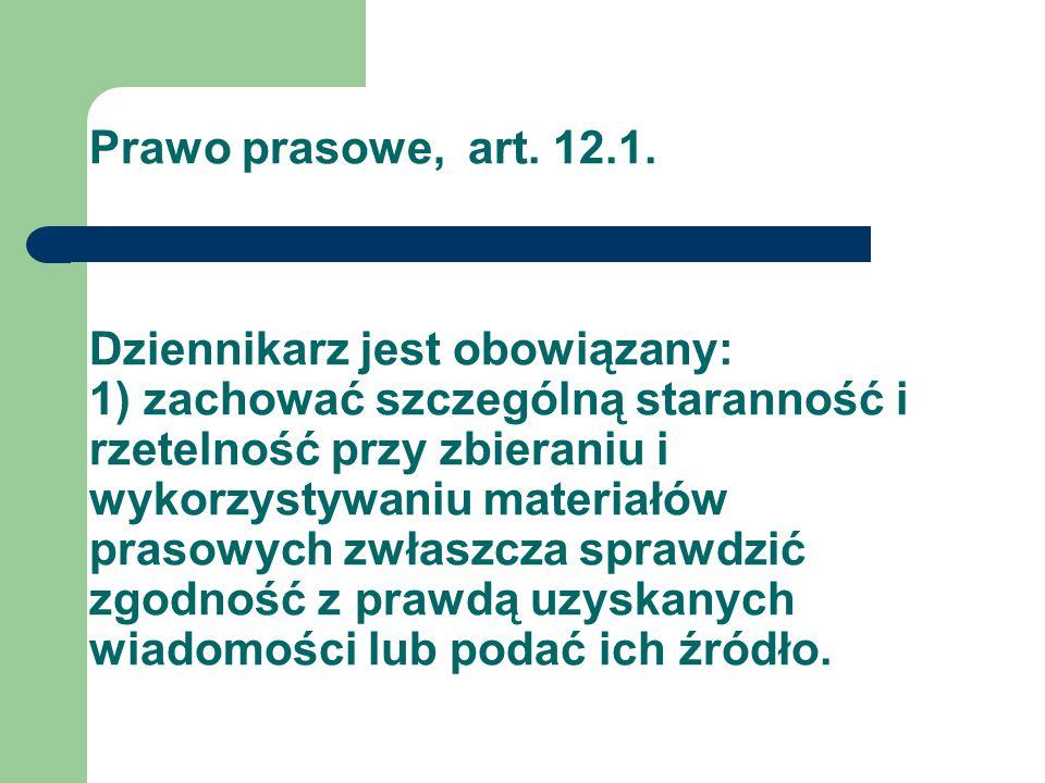 Prawo prasowe, art. 12.1. Dziennikarz jest obowiązany: 1) zachować szczególną staranność i rzetelność przy zbieraniu i wykorzystywaniu materiałów pras