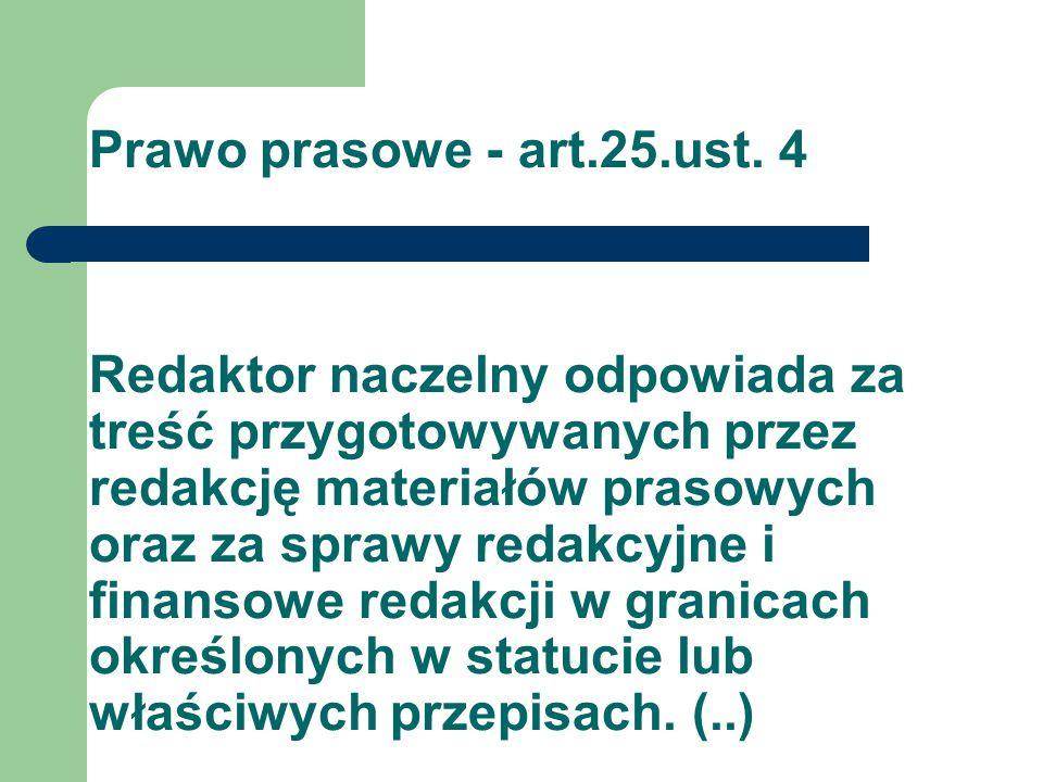 Prawo prasowe - art.25.ust. 4 Redaktor naczelny odpowiada za treść przygotowywanych przez redakcję materiałów prasowych oraz za sprawy redakcyjne i fi