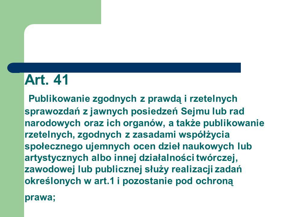 Art. 41 Publikowanie zgodnych z prawdą i rzetelnych sprawozdań z jawnych posiedzeń Sejmu lub rad narodowych oraz ich organów, a także publikowanie rze