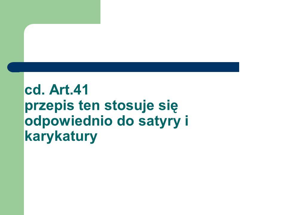 cd. Art.41 przepis ten stosuje się odpowiednio do satyry i karykatury