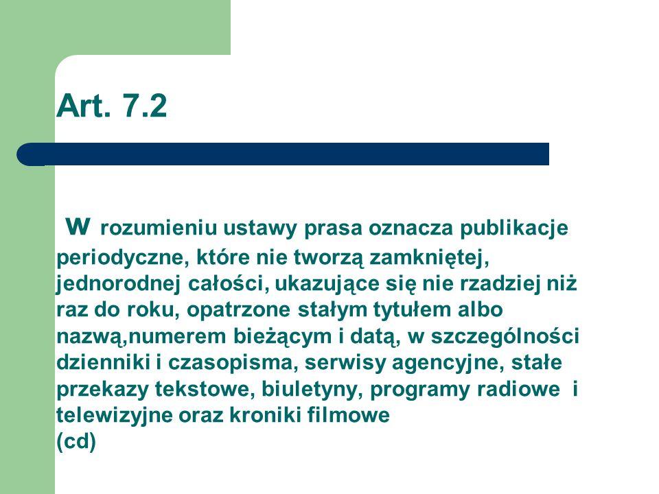 Art. 7.2 w rozumieniu ustawy prasa oznacza publikacje periodyczne, które nie tworzą zamkniętej, jednorodnej całości, ukazujące się nie rzadziej niż ra