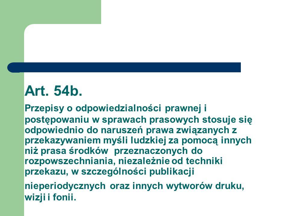 Art. 54b. Przepisy o odpowiedzialności prawnej i postępowaniu w sprawach prasowych stosuje się odpowiednio do naruszeń prawa związanych z przekazywani