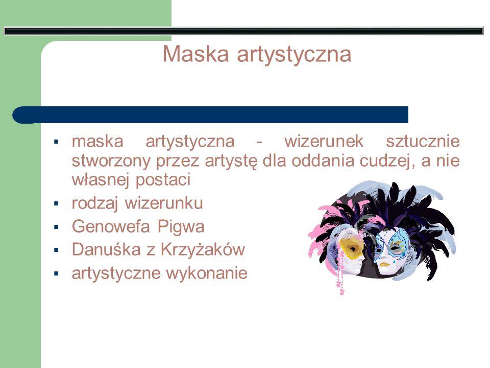 Maska artystyczna  maska artystyczna - wizerunek sztucznie stworzony przez artystę dla oddania cudzej, a nie własnej postaci  rodzaj wizerunku  Gen