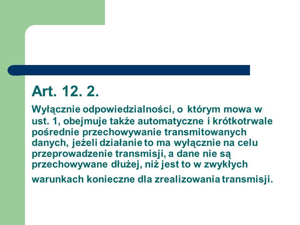 Art. 12. 2. Wyłącznie odpowiedzialności, o którym mowa w ust. 1, obejmuje także automatyczne i krótkotrwale pośrednie przechowywanie transmitowanych d