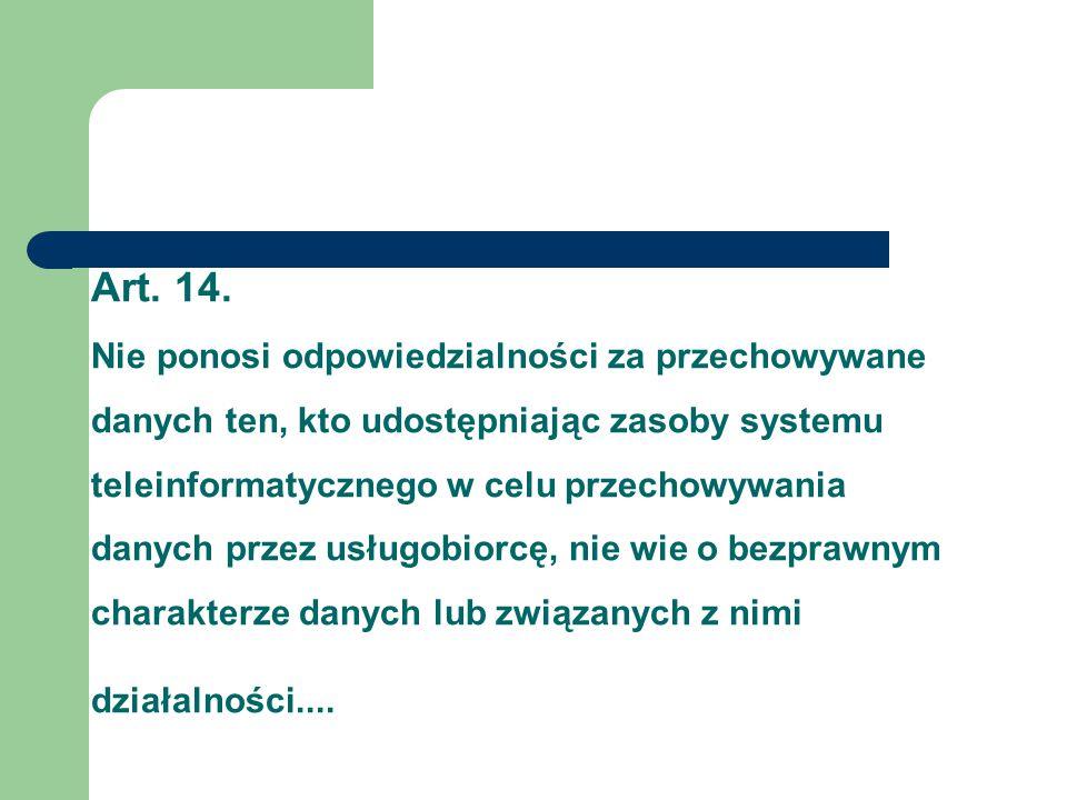 Art. 14. Nie ponosi odpowiedzialności za przechowywane danych ten, kto udostępniając zasoby systemu teleinformatycznego w celu przechowywania danych p