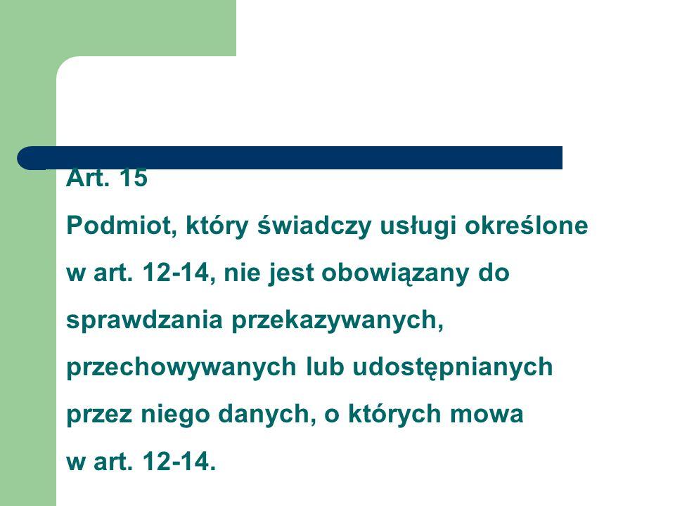 Art. 15 Podmiot, który świadczy usługi określone w art. 12-14, nie jest obowiązany do sprawdzania przekazywanych, przechowywanych lub udostępnianych p