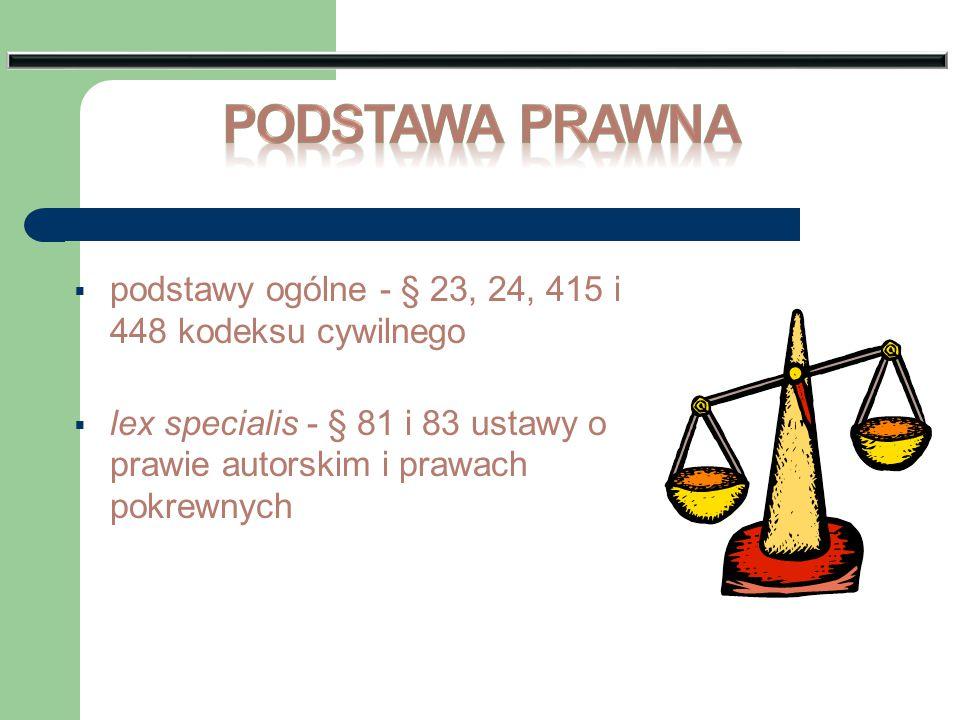  podstawy ogólne - § 23, 24, 415 i 448 kodeksu cywilnego  lex specialis - § 81 i 83 ustawy o prawie autorskim i prawach pokrewnych