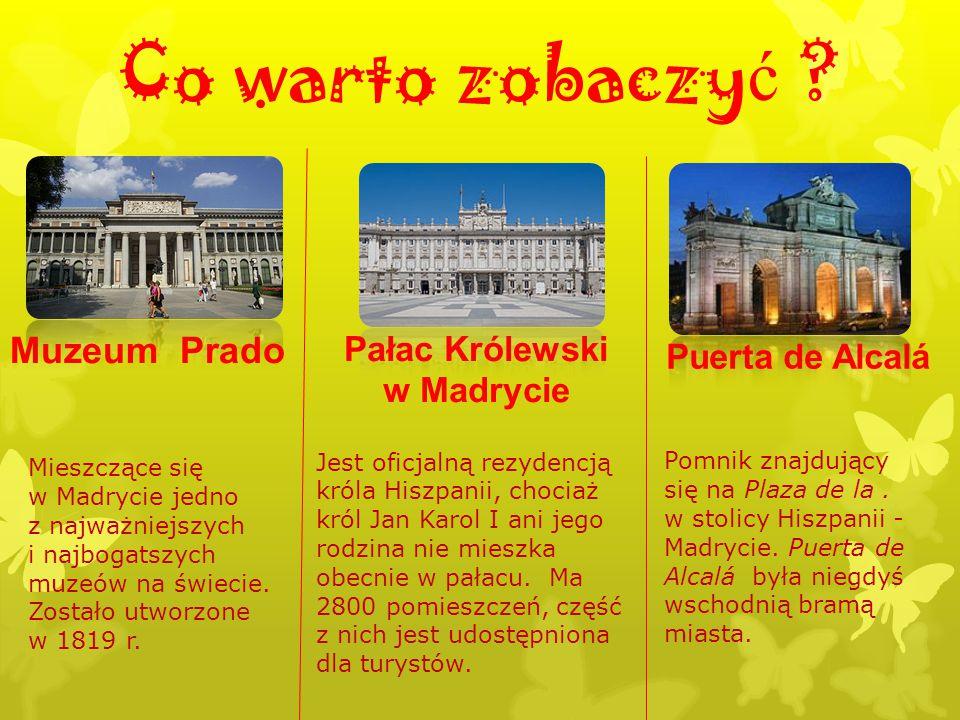 Co warto zobaczy ć ? Muzeum Prado Mieszczące się w Madrycie jedno z najważniejszych i najbogatszych muzeów na świecie. Zostało utworzone w 1819 r. Pał