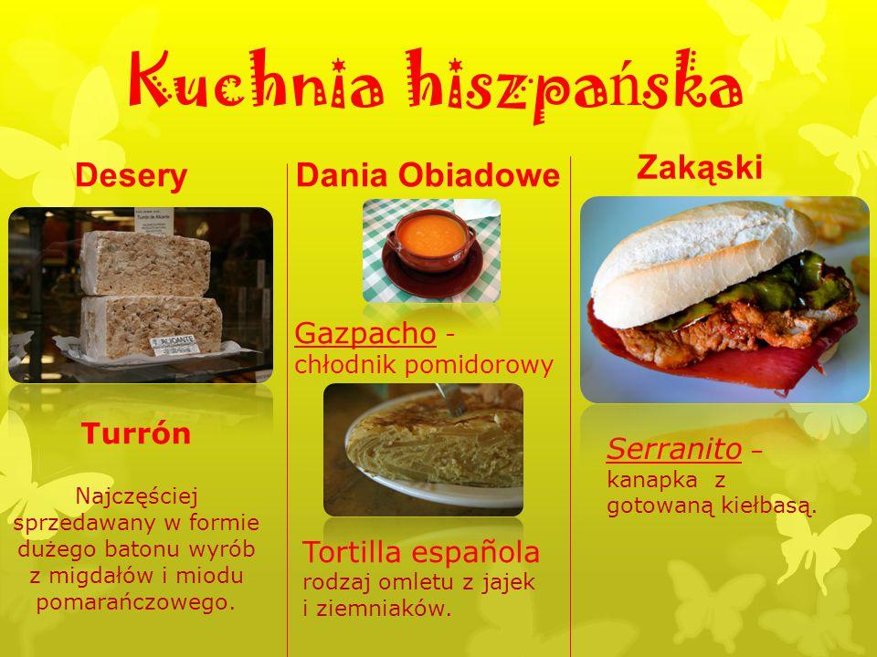 Kuchnia hiszpa ń ska DeseryDania Obiadowe Zakąski Gazpacho - chłodnik pomidorowy Tortilla española rodzaj omletu z jajek i ziemniaków. Najczęściej spr