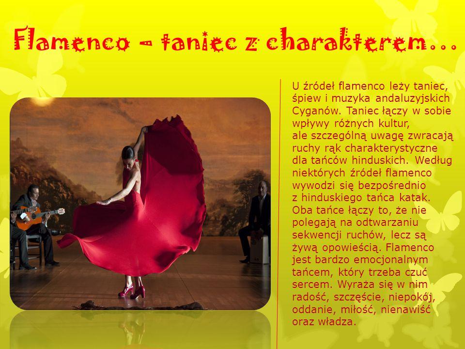 Flamenco – taniec z charakterem… U źródeł flamenco leży taniec, śpiew i muzyka andaluzyjskich Cyganów. Taniec łączy w sobie wpływy różnych kultur, ale