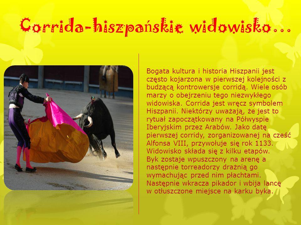 Corrida-hiszpa ń skie widowisko… Bogata kultura i historia Hiszpanii jest często kojarzona w pierwszej kolejności z budzącą kontrowersje corridą. Wiel