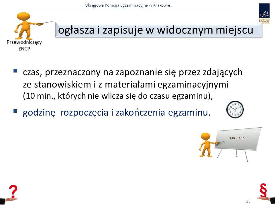 Okręgowa Komisja Egzaminacyjna w Krakowie  czas, przeznaczony na zapoznanie się przez zdających ze stanowiskiem i z materiałami egzaminacyjnymi (10 min., których nie wlicza się do czasu egzaminu),  godzinę rozpoczęcia i zakończenia egzaminu.