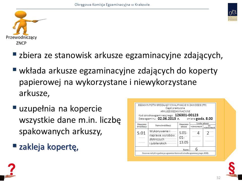 Okręgowa Komisja Egzaminacyjna w Krakowie  zbiera ze stanowisk arkusze egzaminacyjne zdających,  wkłada arkusze egzaminacyjne zdających do koperty papierowej na wykorzystane i niewykorzystane arkusze,  uzupełnia na kopercie wszystkie dane m.in.