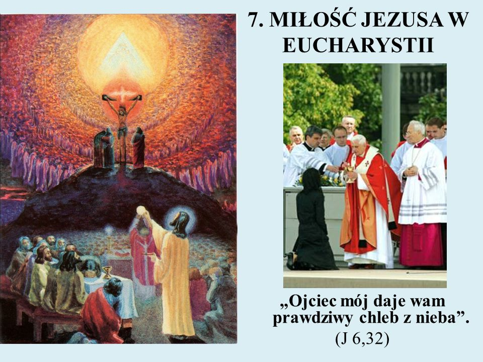 """7. MIŁOŚĆ JEZUSA W EUCHARYSTII """"Ojciec mój daje wam prawdziwy chleb z nieba"""". (J 6,32)"""