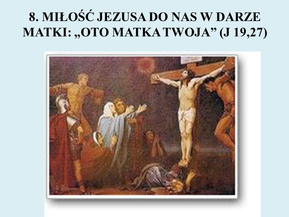 """8. MIŁOŚĆ JEZUSA DO NAS W DARZE MATKI: """"OTO MATKA TWOJA"""" (J 19,27)"""