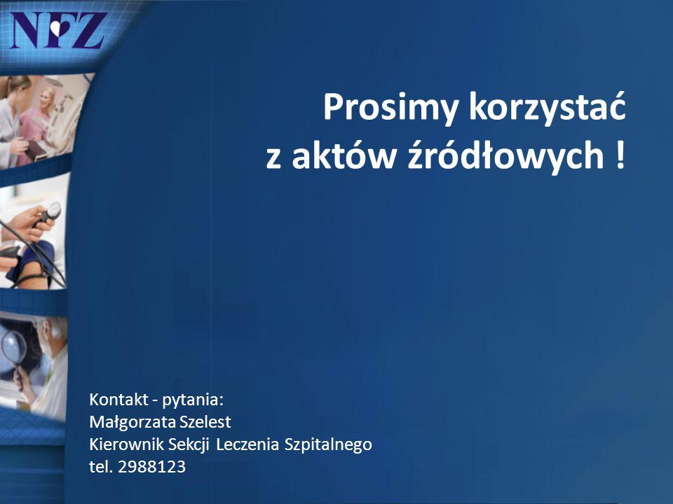 Kontakt - pytania: Małgorzata Szelest Kierownik Sekcji Leczenia Szpitalnego tel. 2988123 Prosimy korzystać z aktów źródłowych !