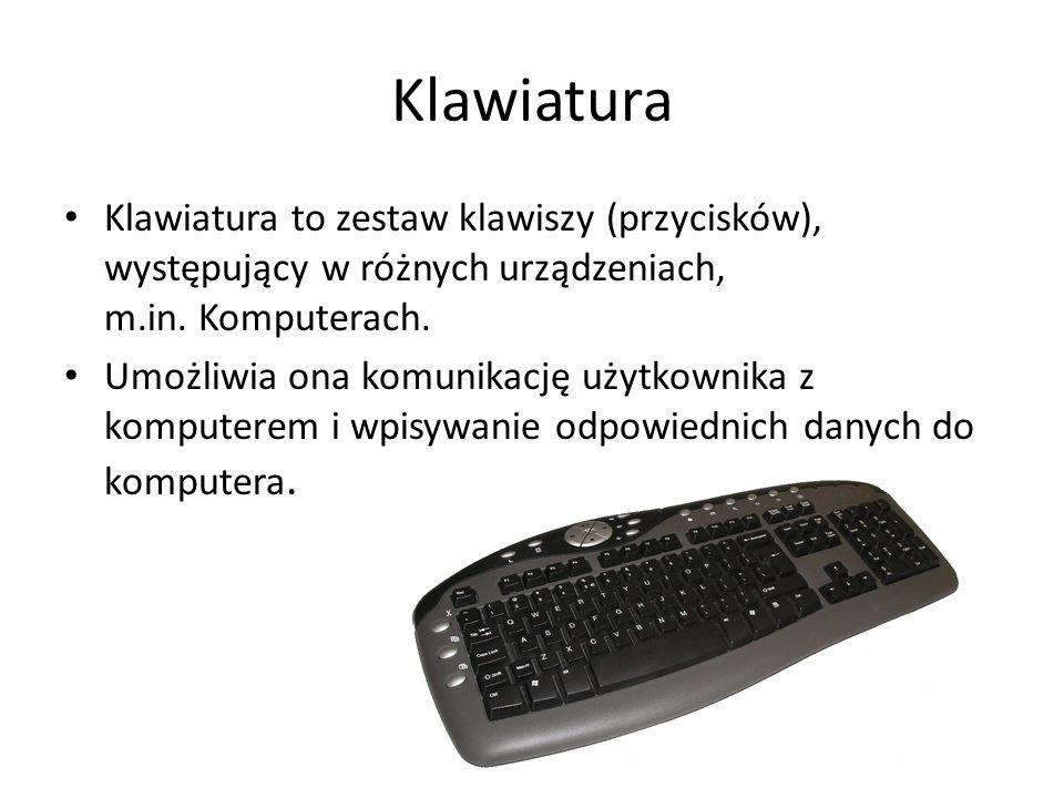 Klawiatura Klawiatura to zestaw klawiszy (przycisków), występujący w różnych urządzeniach, m.in. Komputerach. Umożliwia ona komunikację użytkownika z
