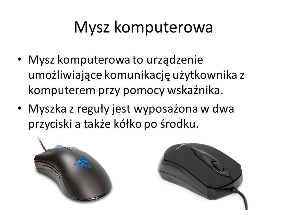 Mysz komputerowa Mysz komputerowa to urządzenie umożliwiające komunikację użytkownika z komputerem przy pomocy wskaźnika. Myszka z reguły jest wyposaż