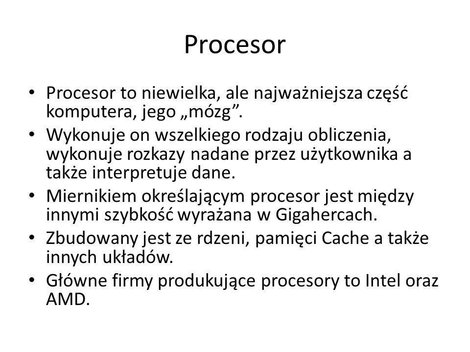 """Procesor Procesor to niewielka, ale najważniejsza część komputera, jego """"mózg"""". Wykonuje on wszelkiego rodzaju obliczenia, wykonuje rozkazy nadane prz"""