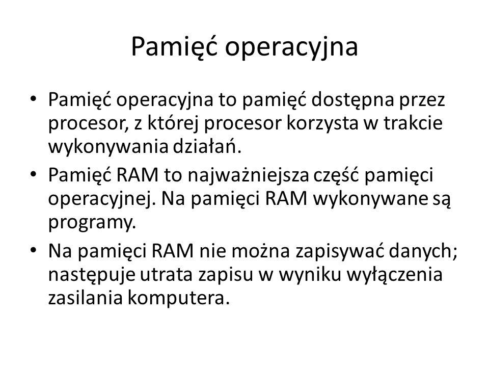 Pamięć operacyjna Pamięć operacyjna to pamięć dostępna przez procesor, z której procesor korzysta w trakcie wykonywania działań. Pamięć RAM to najważn