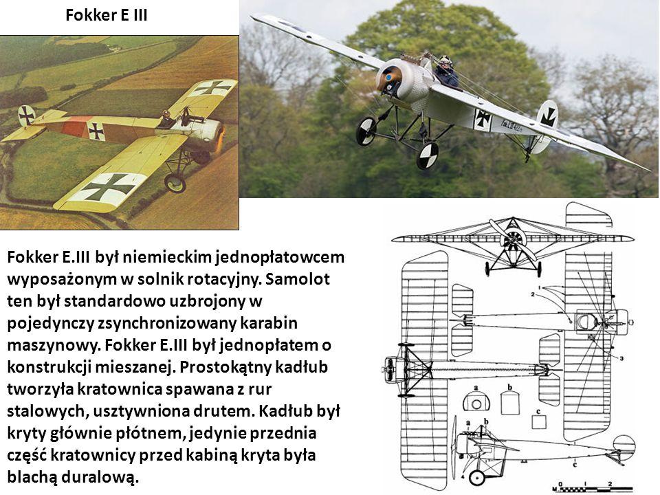 Fokker E.III był niemieckim jednopłatowcem wyposażonym w solnik rotacyjny. Samolot ten był standardowo uzbrojony w pojedynczy zsynchronizowany karabin