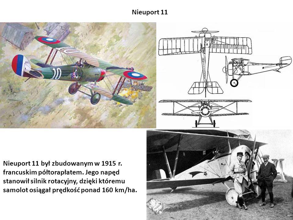 Nieuport 11 był zbudowanym w 1915 r. francuskim półtorapłatem. Jego napęd stanowił silnik rotacyjny, dzięki któremu samolot osiągał prędkość ponad 160