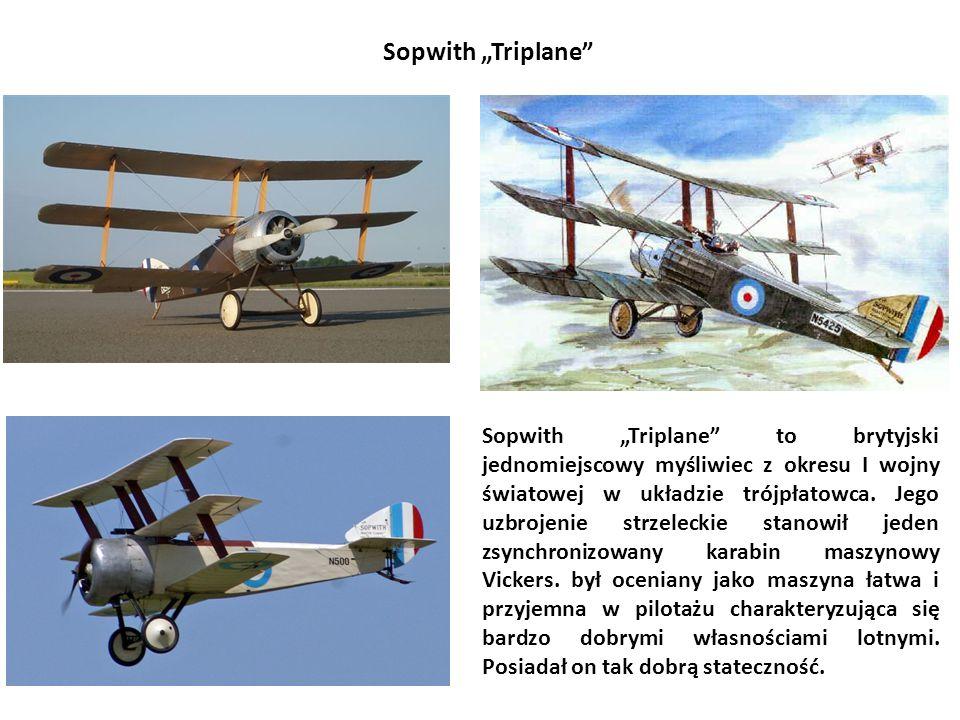 """Sopwith """"Triplane"""" Sopwith """"Triplane"""" to brytyjski jednomiejscowy myśliwiec z okresu I wojny światowej w układzie trójpłatowca. Jego uzbrojenie strzel"""