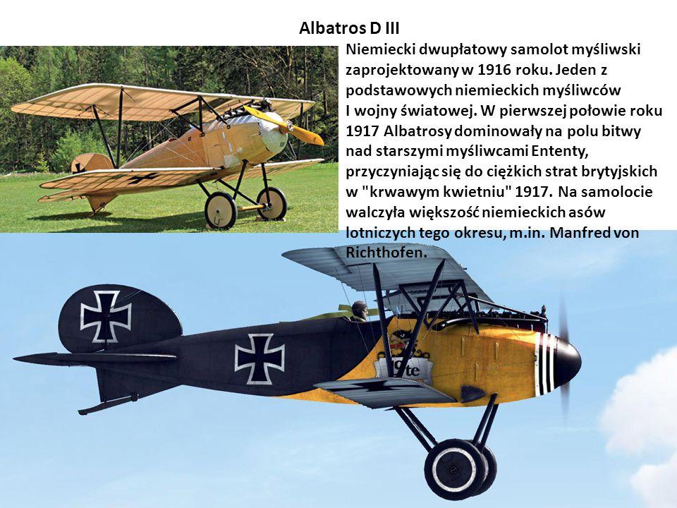 Albatros D III Niemiecki dwupłatowy samolot myśliwski zaprojektowany w 1916 roku. Jeden z podstawowych niemieckich myśliwców I wojny światowej. W pier